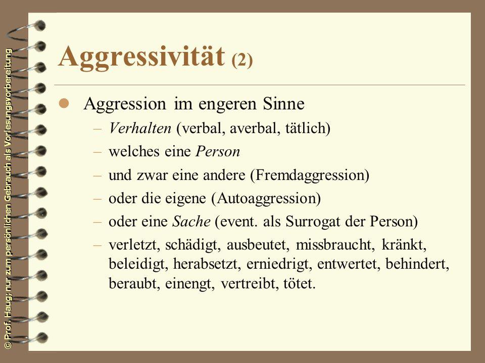 © Prof. Haug; nur zum persönlichen Gebrauch als Vorlesungsvorbereitung Aggressivität (2) l Aggression im engeren Sinne –Verhalten (verbal, averbal, tä