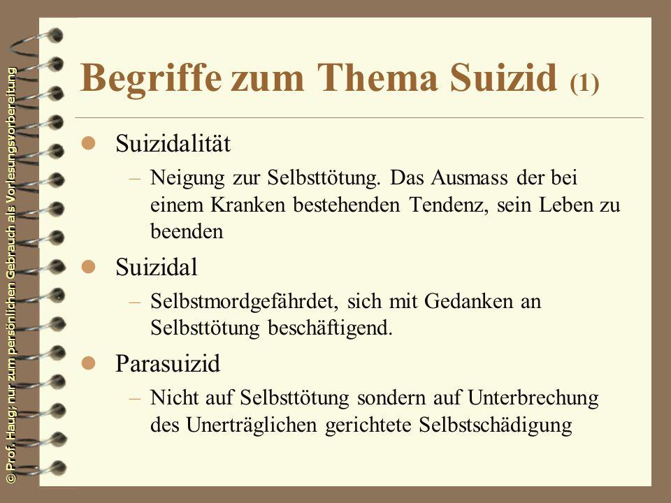 © Prof. Haug; nur zum persönlichen Gebrauch als Vorlesungsvorbereitung Begriffe zum Thema Suizid (1) l Suizidalität –Neigung zur Selbsttötung. Das Aus