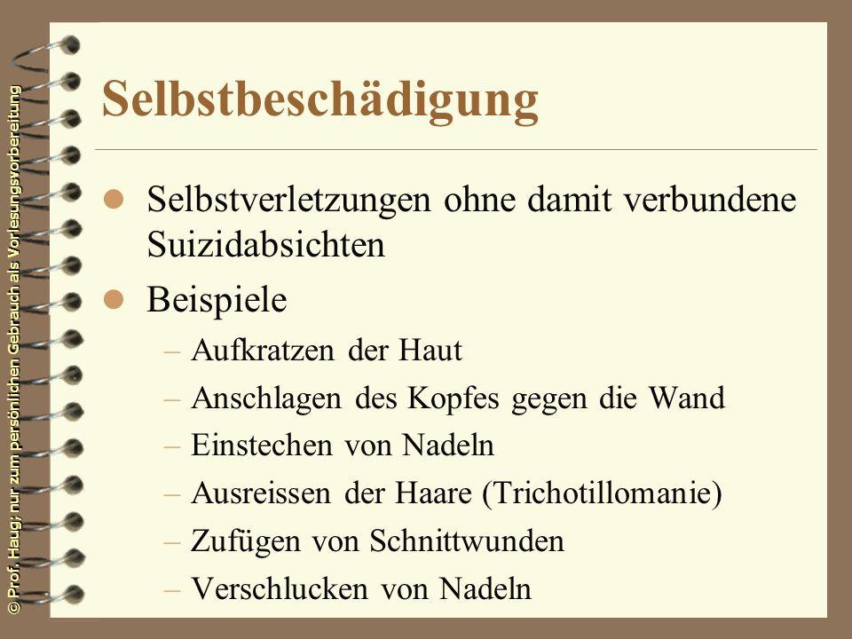 © Prof. Haug; nur zum persönlichen Gebrauch als Vorlesungsvorbereitung Selbstbeschädigung l Selbstverletzungen ohne damit verbundene Suizidabsichten l