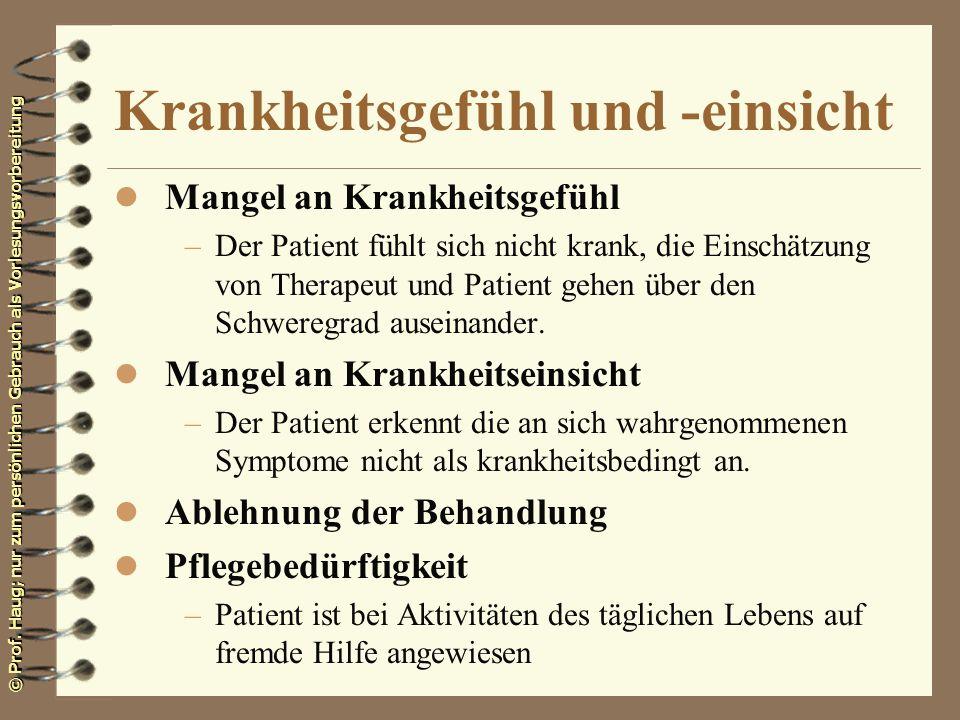 © Prof. Haug; nur zum persönlichen Gebrauch als Vorlesungsvorbereitung Krankheitsgefühl und -einsicht l Mangel an Krankheitsgefühl –Der Patient fühlt