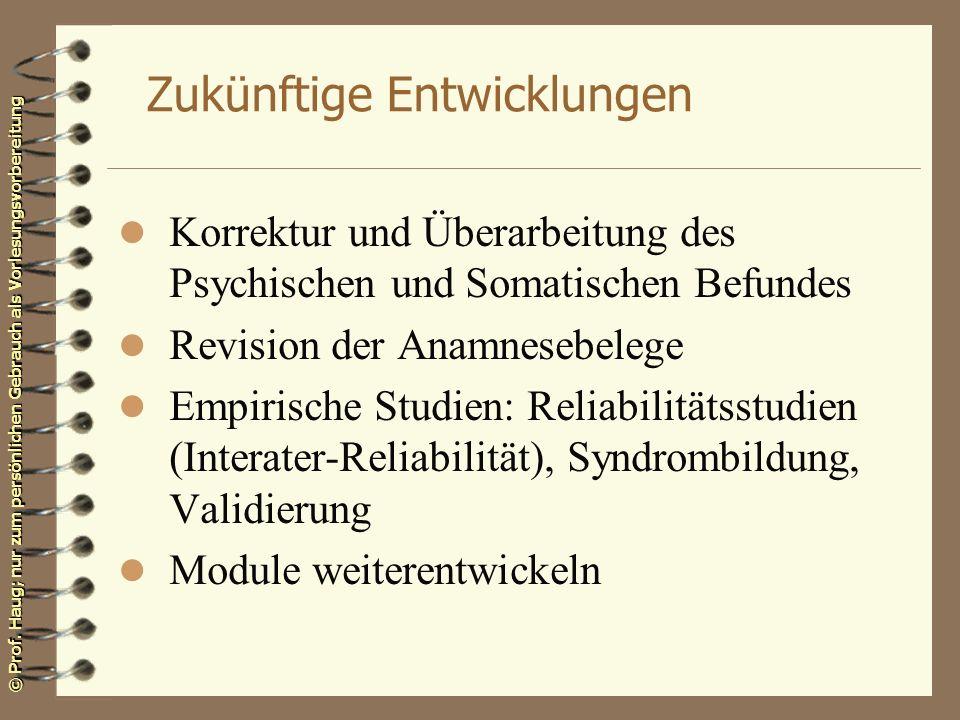 © Prof. Haug; nur zum persönlichen Gebrauch als Vorlesungsvorbereitung Zukünftige Entwicklungen l Korrektur und Überarbeitung des Psychischen und Soma