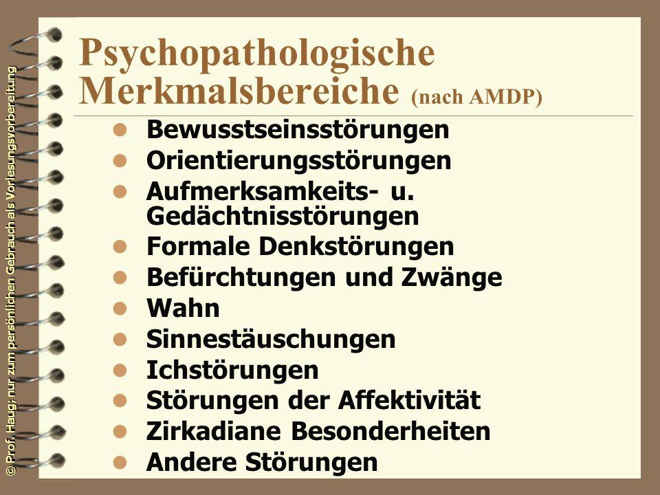 © Prof. Haug; nur zum persönlichen Gebrauch als Vorlesungsvorbereitung Psychopathologische Merkmalsbereiche (nach AMDP) l Bewusstseinsstörungen l Orie