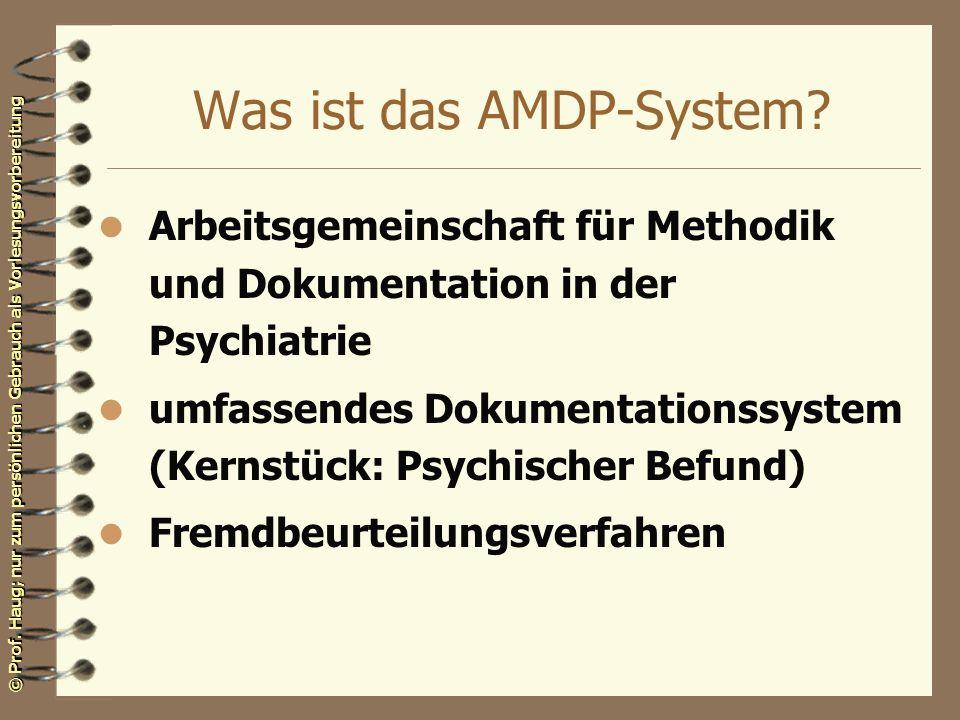 © Prof. Haug; nur zum persönlichen Gebrauch als Vorlesungsvorbereitung Was ist das AMDP-System? l Arbeitsgemeinschaft für Methodik und Dokumentation i