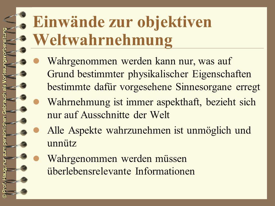 © Prof. Haug; nur zum persönlichen Gebrauch als Vorlesungsvorbereitung Einwände zur objektiven Weltwahrnehmung l Wahrgenommen werden kann nur, was auf