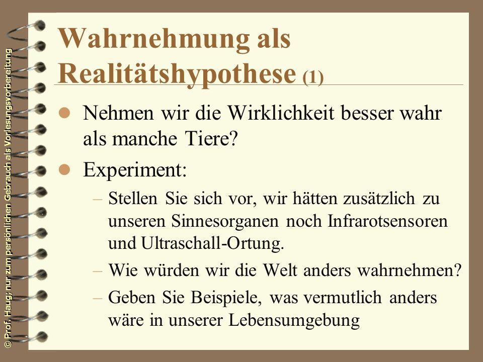 © Prof. Haug; nur zum persönlichen Gebrauch als Vorlesungsvorbereitung Wahrnehmung als Realitätshypothese (1) l Nehmen wir die Wirklichkeit besser wah