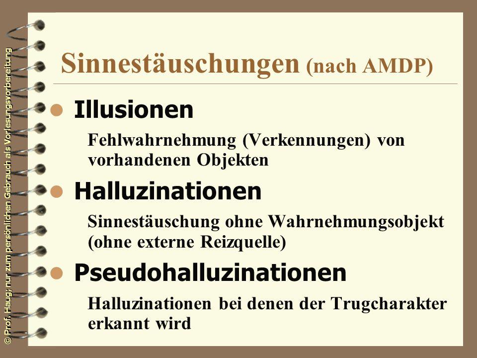 © Prof. Haug; nur zum persönlichen Gebrauch als Vorlesungsvorbereitung Sinnestäuschungen (nach AMDP) l Illusionen Fehlwahrnehmung (Verkennungen) von v