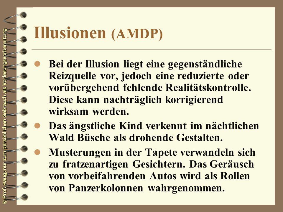 © Prof. Haug; nur zum persönlichen Gebrauch als Vorlesungsvorbereitung Illusionen (AMDP) l Bei der Illusion liegt eine gegenständliche Reizquelle vor,
