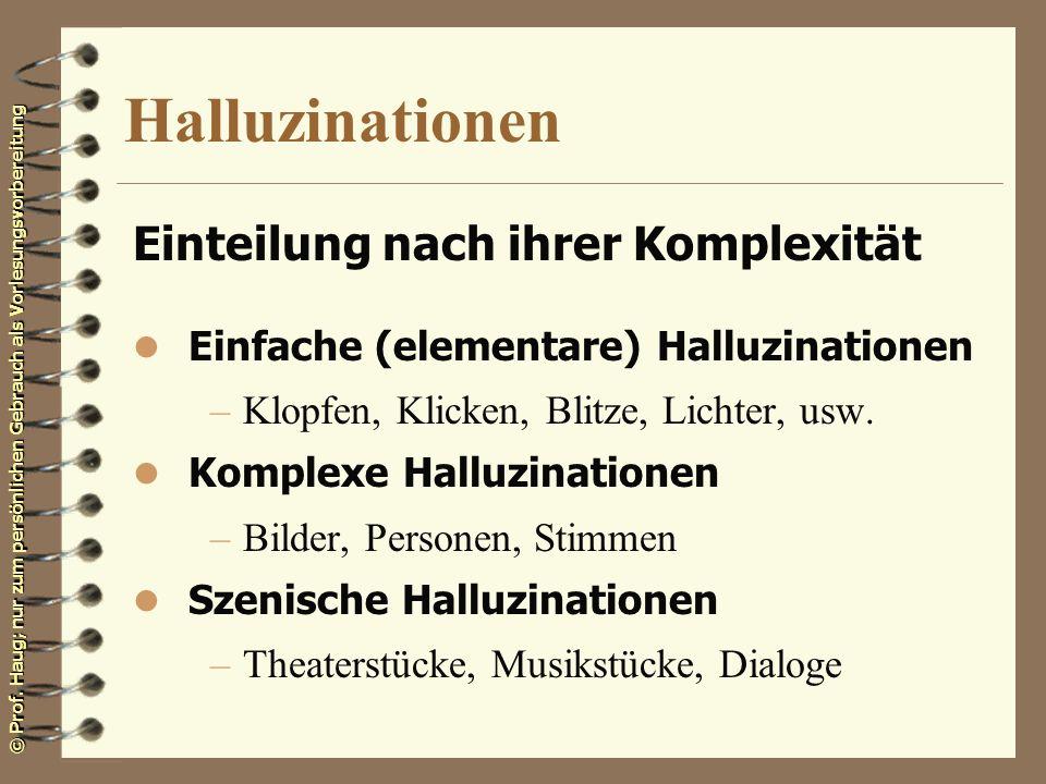 © Prof. Haug; nur zum persönlichen Gebrauch als Vorlesungsvorbereitung Halluzinationen Einteilung nach ihrer Komplexität Einfache (elementare) Halluzi