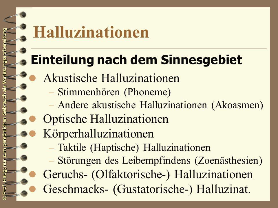 © Prof. Haug; nur zum persönlichen Gebrauch als Vorlesungsvorbereitung Halluzinationen Einteilung nach dem Sinnesgebiet l Akustische Halluzinationen –