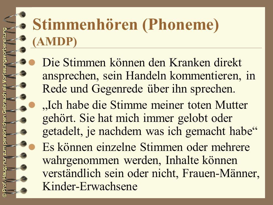 © Prof. Haug; nur zum persönlichen Gebrauch als Vorlesungsvorbereitung Stimmenhören (Phoneme) (AMDP) l Die Stimmen können den Kranken direkt anspreche