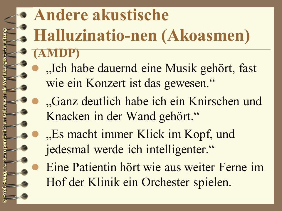 © Prof. Haug; nur zum persönlichen Gebrauch als Vorlesungsvorbereitung Andere akustische Halluzinatio-nen (Akoasmen) (AMDP) l Ich habe dauernd eine Mu