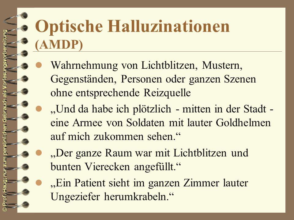 © Prof. Haug; nur zum persönlichen Gebrauch als Vorlesungsvorbereitung Optische Halluzinationen (AMDP) l Wahrnehmung von Lichtblitzen, Mustern, Gegens