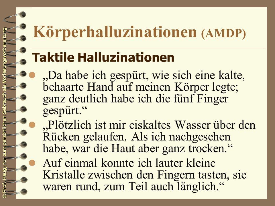 © Prof. Haug; nur zum persönlichen Gebrauch als Vorlesungsvorbereitung Körperhalluzinationen (AMDP) l Da habe ich gespürt, wie sich eine kalte, behaar
