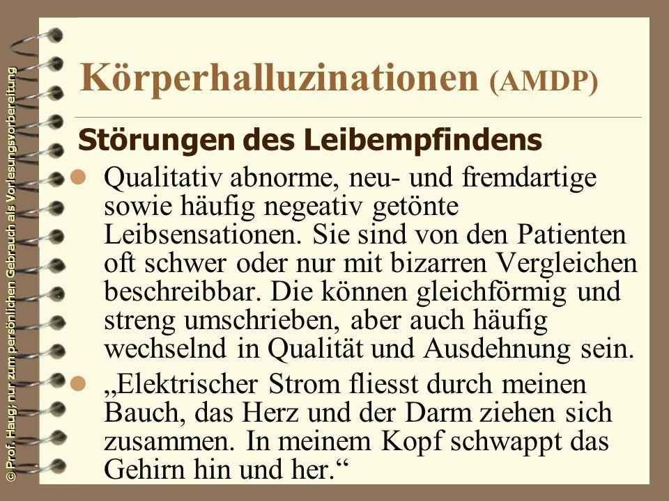 © Prof. Haug; nur zum persönlichen Gebrauch als Vorlesungsvorbereitung Körperhalluzinationen (AMDP) l Qualitativ abnorme, neu- und fremdartige sowie h