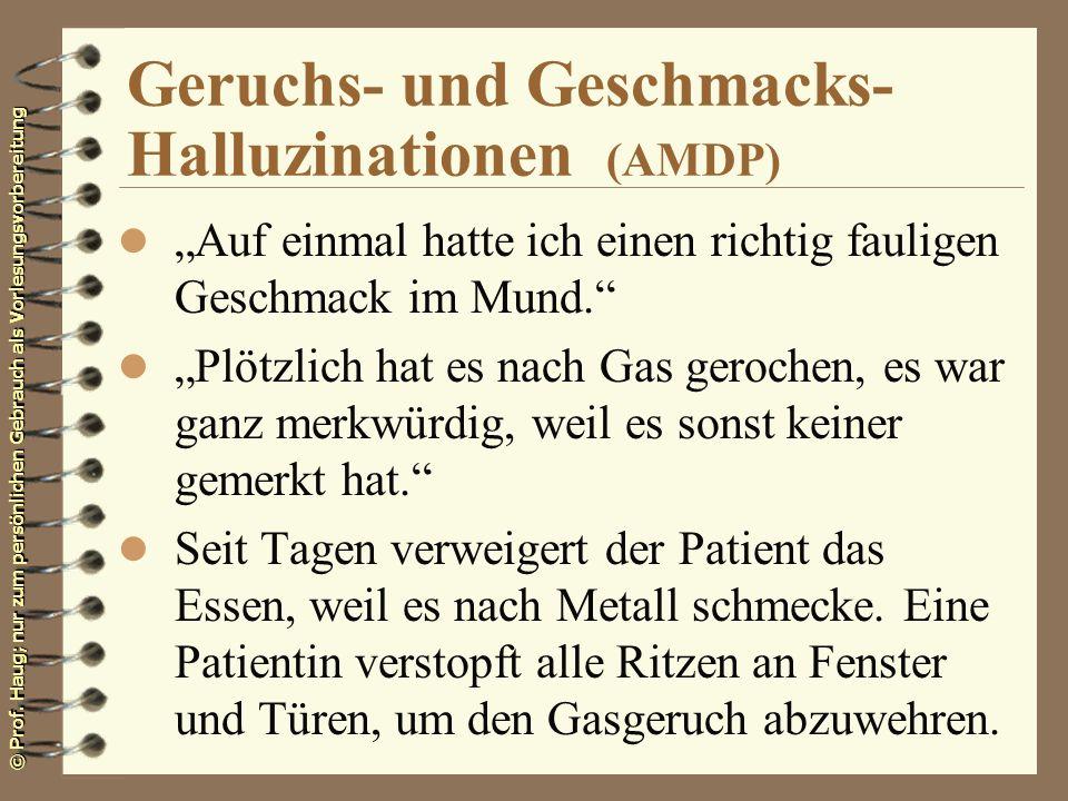 © Prof. Haug; nur zum persönlichen Gebrauch als Vorlesungsvorbereitung Geruchs- und Geschmacks- Halluzinationen (AMDP) l Auf einmal hatte ich einen ri