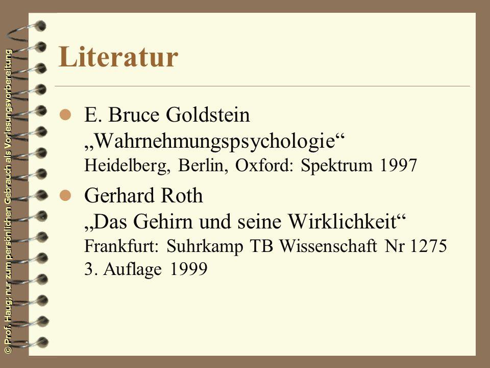 © Prof. Haug; nur zum persönlichen Gebrauch als Vorlesungsvorbereitung Literatur l E. Bruce Goldstein Wahrnehmungspsychologie Heidelberg, Berlin, Oxfo