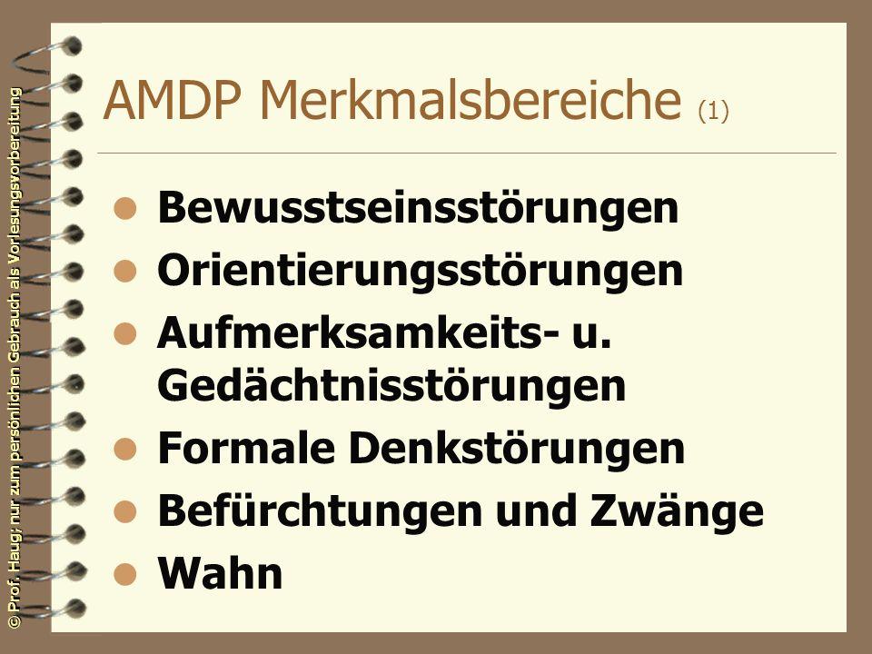 © Prof. Haug; nur zum persönlichen Gebrauch als Vorlesungsvorbereitung AMDP Merkmalsbereiche (1) l Bewusstseinsstörungen l Orientierungsstörungen l Au