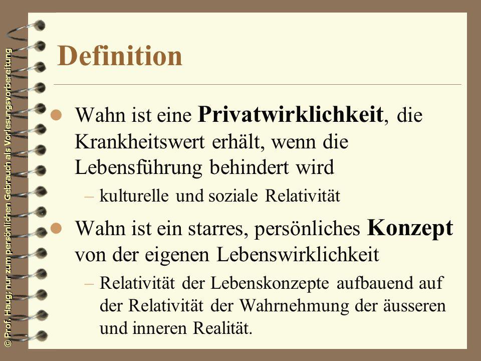 © Prof. Haug; nur zum persönlichen Gebrauch als Vorlesungsvorbereitung Definition l Wahn ist eine Privatwirklichkeit, die Krankheitswert erhält, wenn