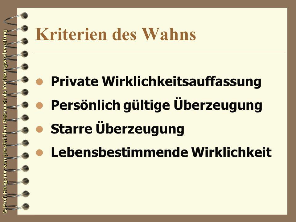 © Prof. Haug; nur zum persönlichen Gebrauch als Vorlesungsvorbereitung Kriterien des Wahns l Private Wirklichkeitsauffassung l Persönlich gültige Über