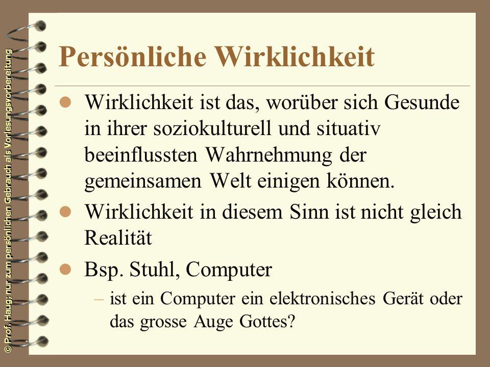 © Prof. Haug; nur zum persönlichen Gebrauch als Vorlesungsvorbereitung Persönliche Wirklichkeit l Wirklichkeit ist das, worüber sich Gesunde in ihrer