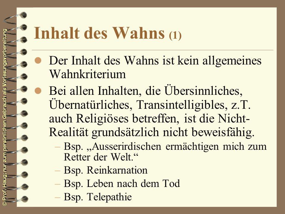 © Prof. Haug; nur zum persönlichen Gebrauch als Vorlesungsvorbereitung Inhalt des Wahns (1) l Der Inhalt des Wahns ist kein allgemeines Wahnkriterium
