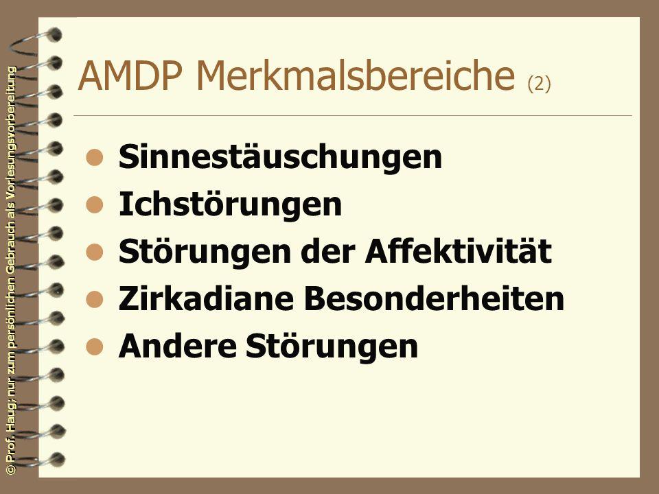 © Prof. Haug; nur zum persönlichen Gebrauch als Vorlesungsvorbereitung AMDP Merkmalsbereiche (2) l Sinnestäuschungen l Ichstörungen l Störungen der Af