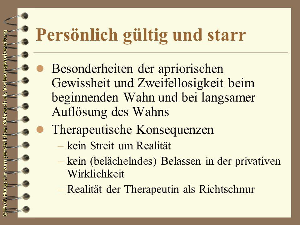© Prof. Haug; nur zum persönlichen Gebrauch als Vorlesungsvorbereitung Persönlich gültig und starr l Besonderheiten der apriorischen Gewissheit und Zw