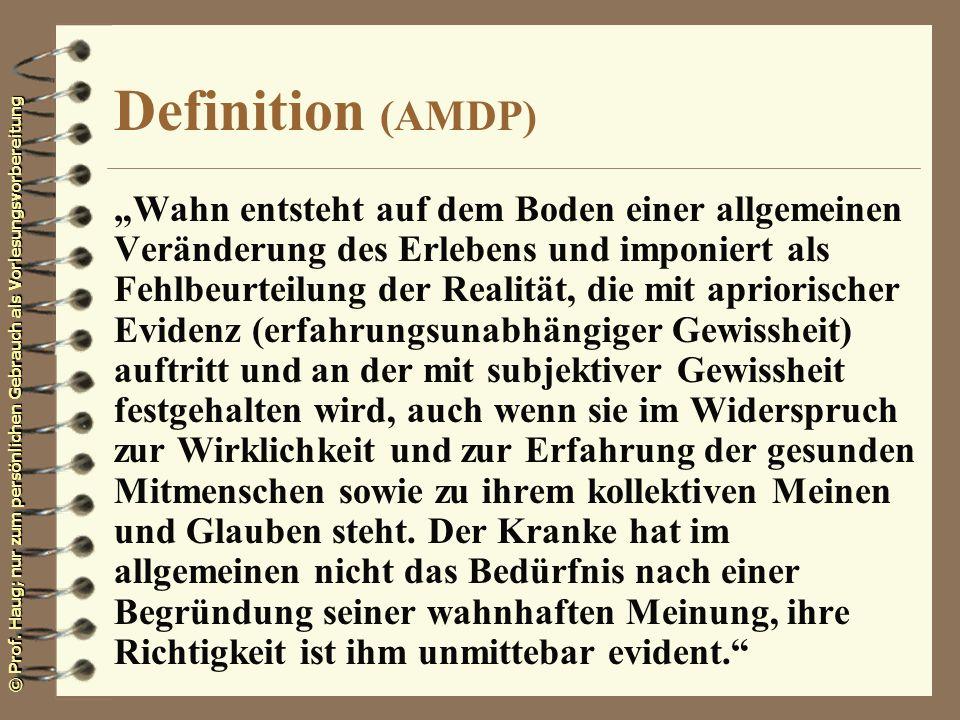 © Prof. Haug; nur zum persönlichen Gebrauch als Vorlesungsvorbereitung Definition (AMDP) Wahn entsteht auf dem Boden einer allgemeinen Veränderung des