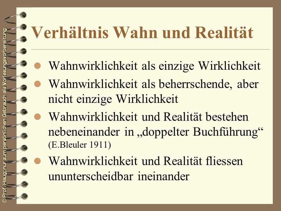 © Prof. Haug; nur zum persönlichen Gebrauch als Vorlesungsvorbereitung Verhältnis Wahn und Realität l Wahnwirklichkeit als einzige Wirklichkeit l Wahn