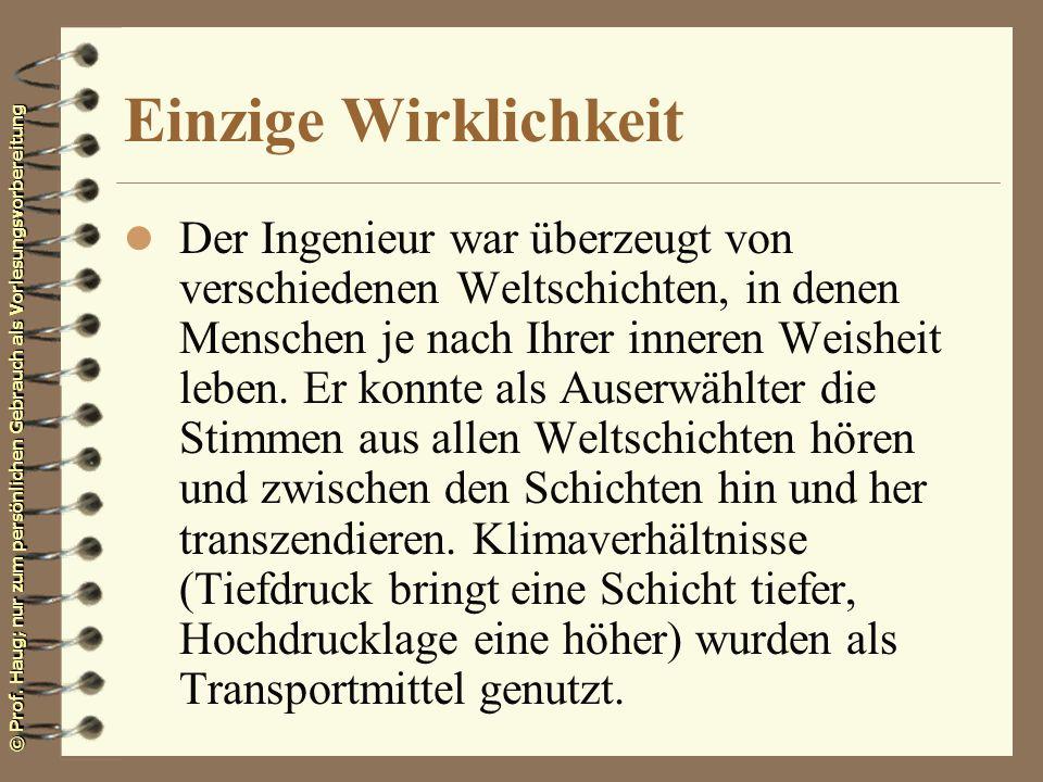© Prof. Haug; nur zum persönlichen Gebrauch als Vorlesungsvorbereitung Einzige Wirklichkeit l Der Ingenieur war überzeugt von verschiedenen Weltschich