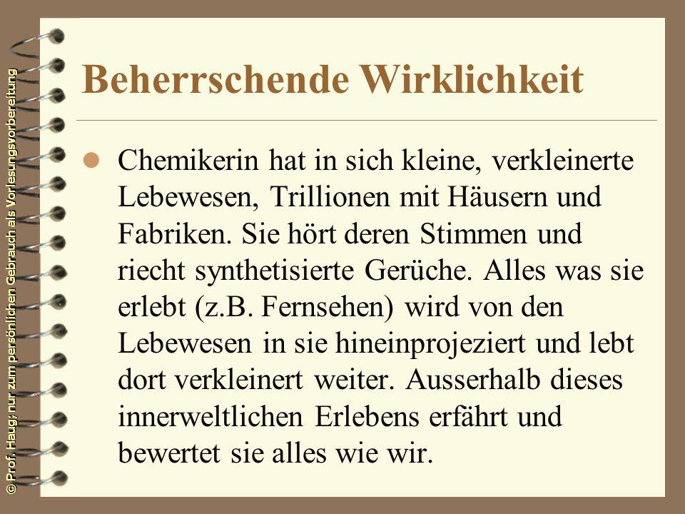 © Prof. Haug; nur zum persönlichen Gebrauch als Vorlesungsvorbereitung Beherrschende Wirklichkeit l Chemikerin hat in sich kleine, verkleinerte Lebewe