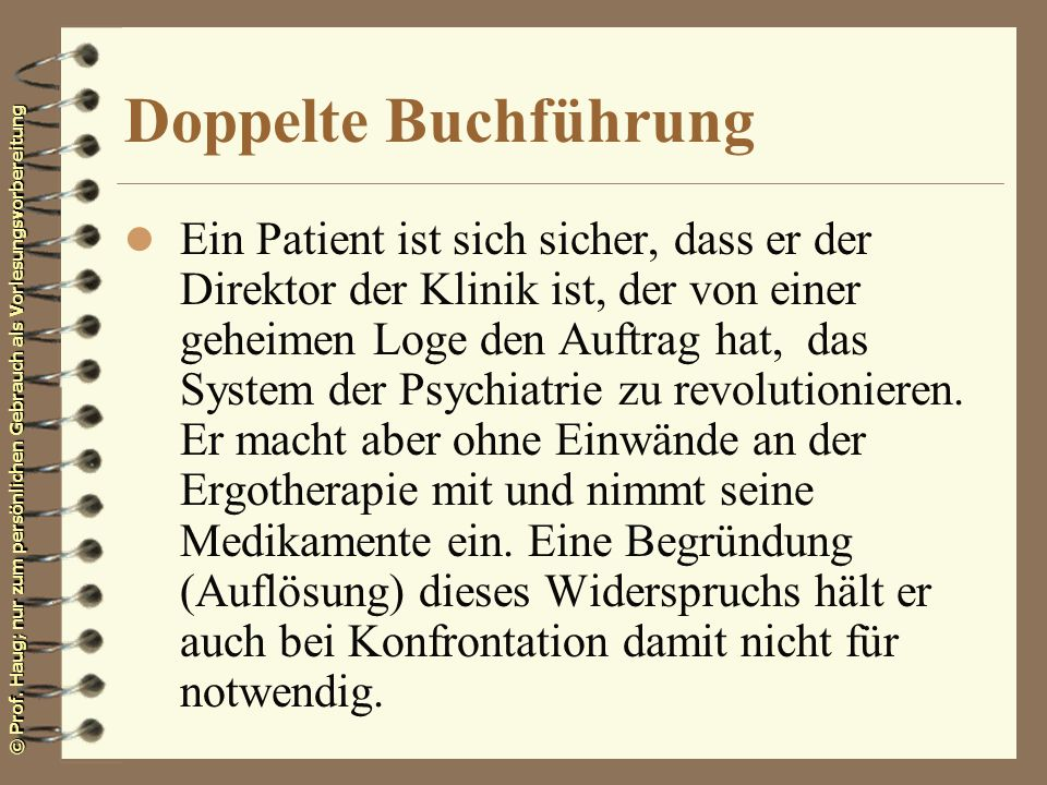 © Prof. Haug; nur zum persönlichen Gebrauch als Vorlesungsvorbereitung Doppelte Buchführung l Ein Patient ist sich sicher, dass er der Direktor der Kl