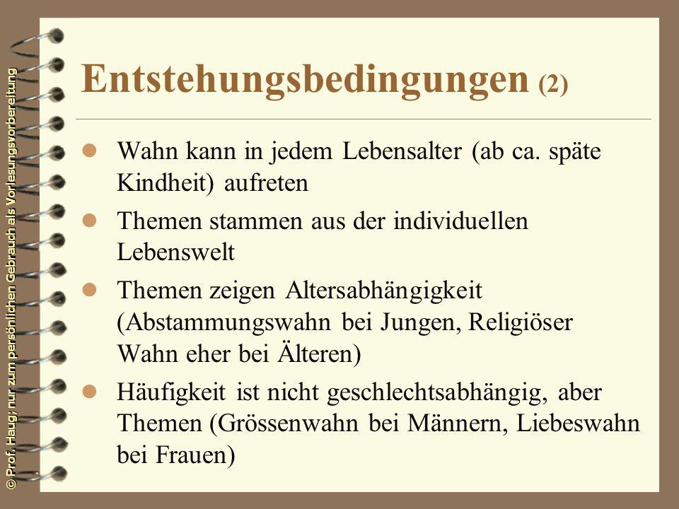 © Prof. Haug; nur zum persönlichen Gebrauch als Vorlesungsvorbereitung Entstehungsbedingungen (2) l Wahn kann in jedem Lebensalter (ab ca. späte Kindh