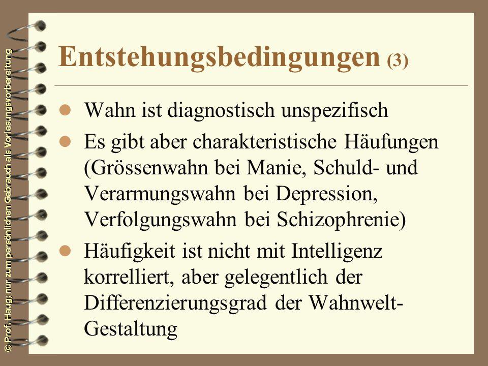 © Prof. Haug; nur zum persönlichen Gebrauch als Vorlesungsvorbereitung Entstehungsbedingungen (3) l Wahn ist diagnostisch unspezifisch l Es gibt aber