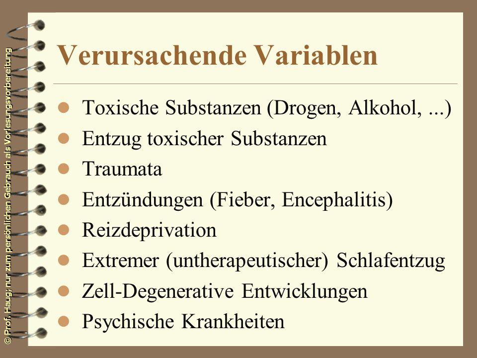 © Prof. Haug; nur zum persönlichen Gebrauch als Vorlesungsvorbereitung Verursachende Variablen l Toxische Substanzen (Drogen, Alkohol,...) l Entzug to