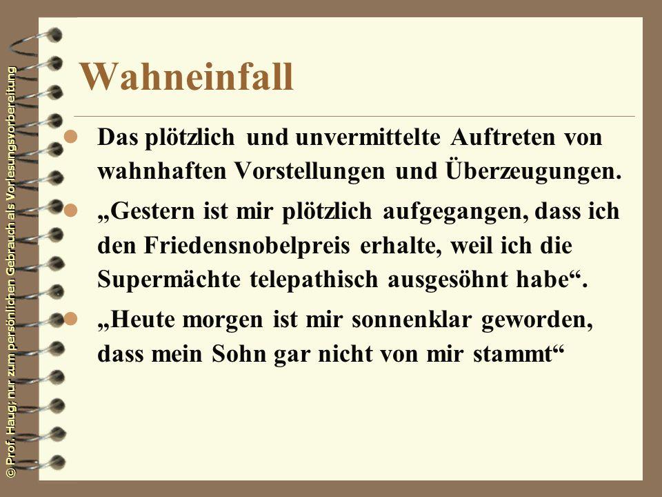© Prof. Haug; nur zum persönlichen Gebrauch als Vorlesungsvorbereitung Wahneinfall l Das plötzlich und unvermittelte Auftreten von wahnhaften Vorstell