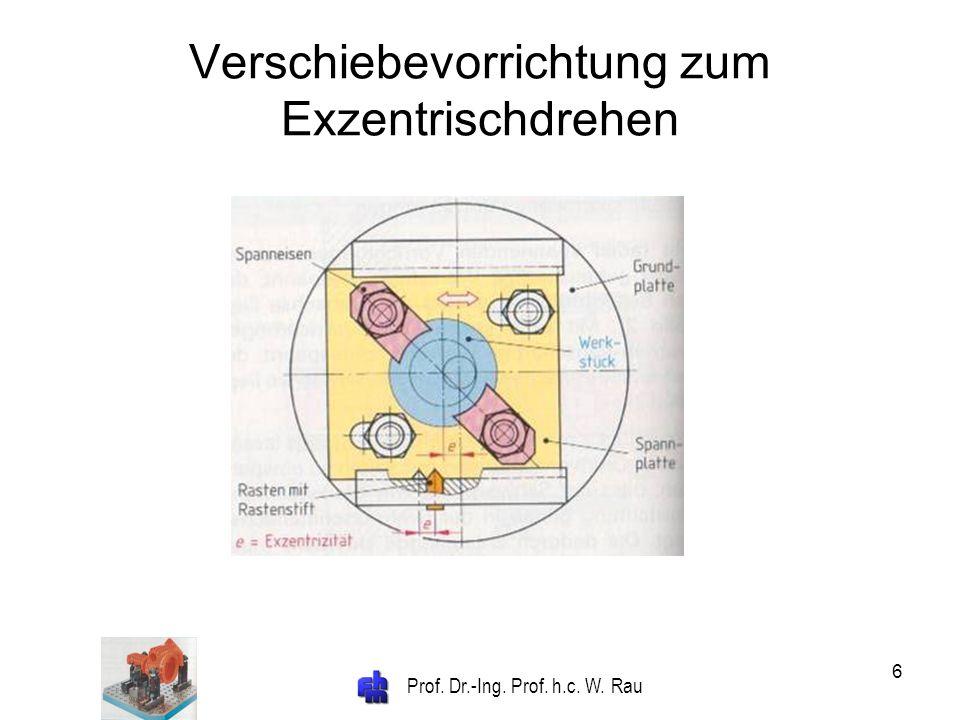 Prof. Dr.-Ing. Prof. h.c. W. Rau 6 Verschiebevorrichtung zum Exzentrischdrehen