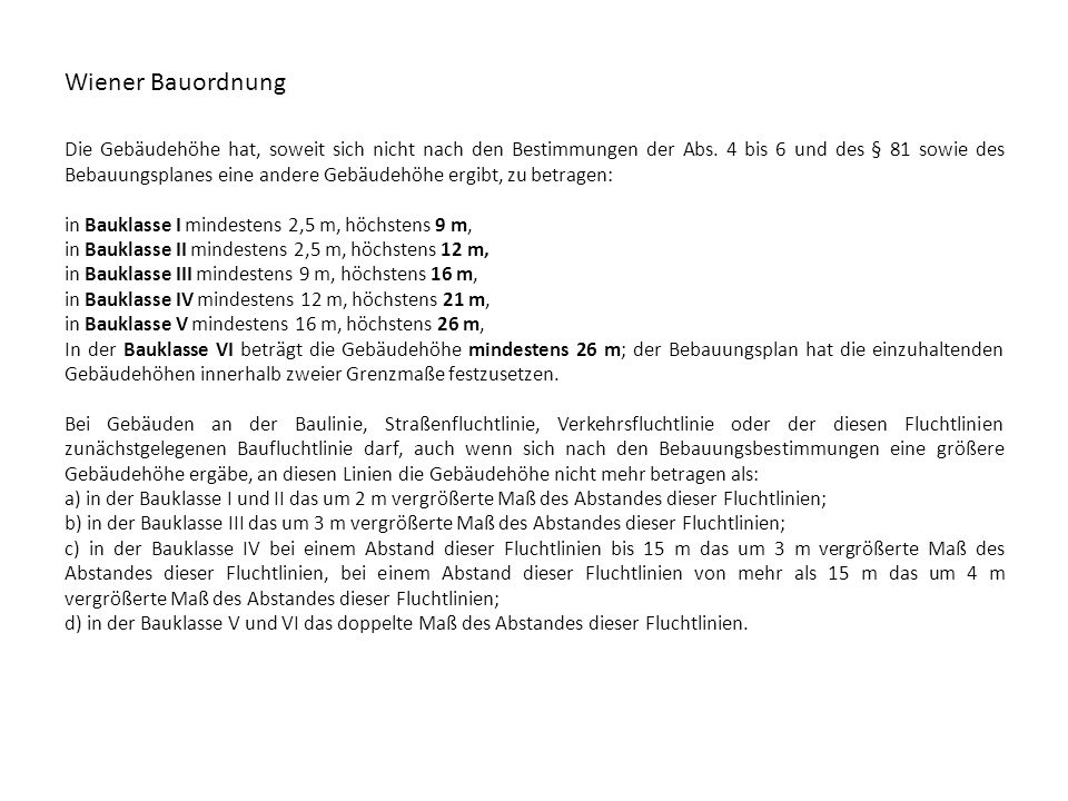 Wiener Bauordnung Die Gebäudehöhe hat, soweit sich nicht nach den Bestimmungen der Abs. 4 bis 6 und des § 81 sowie des Bebauungsplanes eine andere Geb