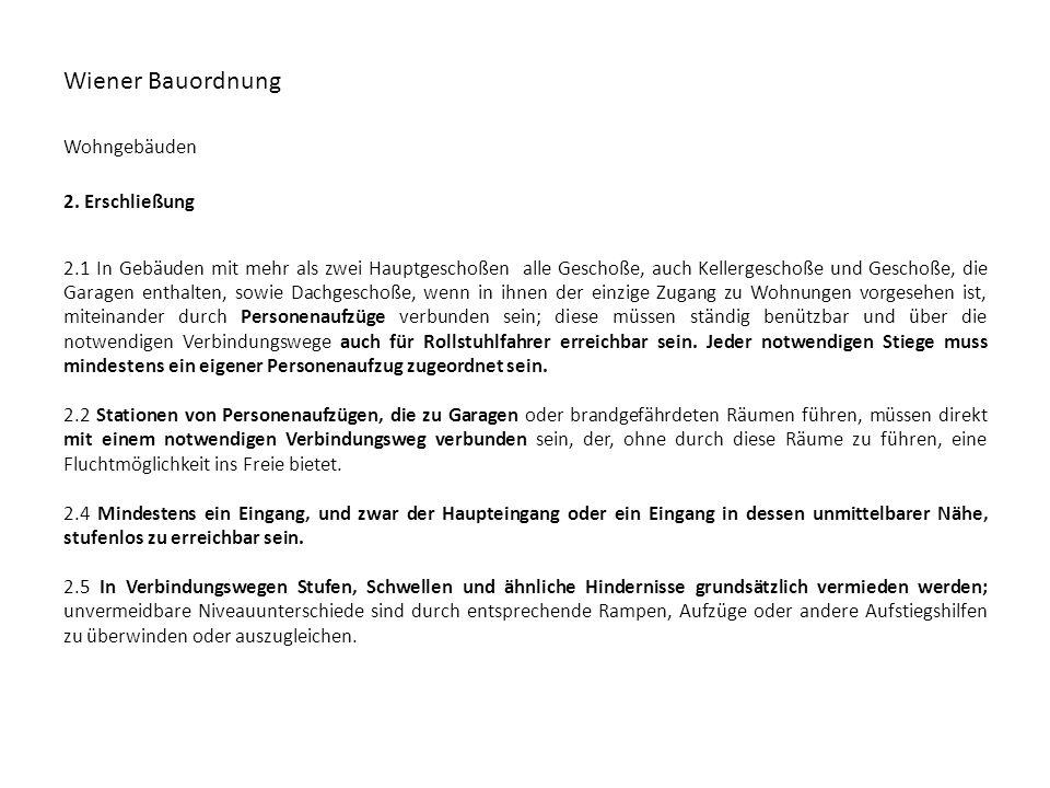 Wiener Bauordnung Wohngebäuden 2. Erschließung 2.1 In Gebäuden mit mehr als zwei Hauptgeschoßen alle Geschoße, auch Kellergeschoße und Geschoße, die G