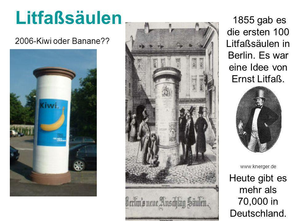 Litfaßsäulen 1855 gab es die ersten 100 Litfaßsäulen in Berlin. Es war eine Idee von Ernst Litfaß. www.knerger.de Heute gibt es mehr als 70,000 in Deu