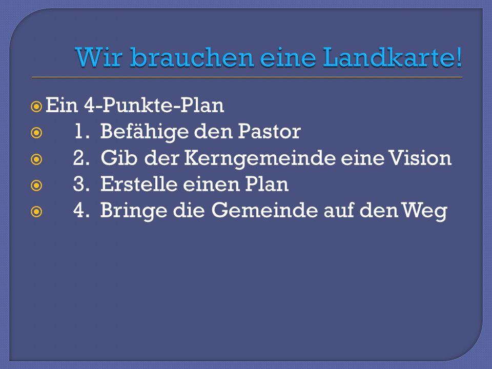 Ein 4-Punkte-Plan 1.Befähige den Pastor 2. Gib der Kerngemeinde eine Vision 3.