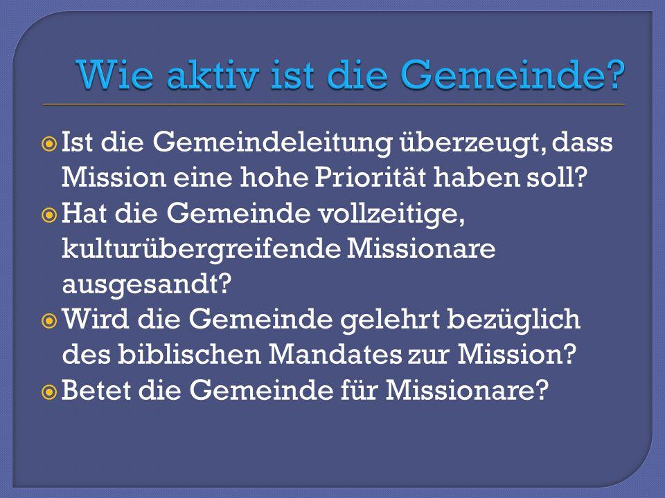 Ist die Gemeindeleitung überzeugt, dass Mission eine hohe Priorität haben soll.