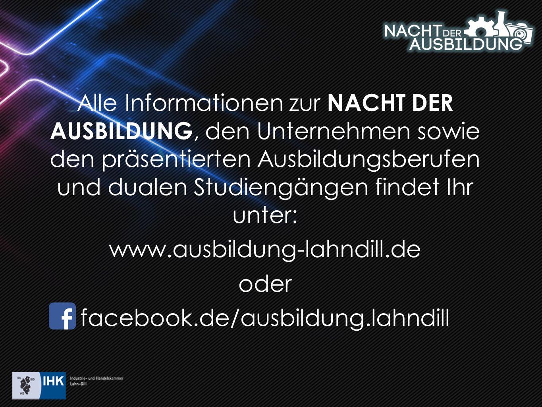Alle Informationen zur NACHT DER AUSBILDUNG, den Unternehmen sowie den präsentierten Ausbildungsberufen und dualen Studiengängen findet Ihr unter: www