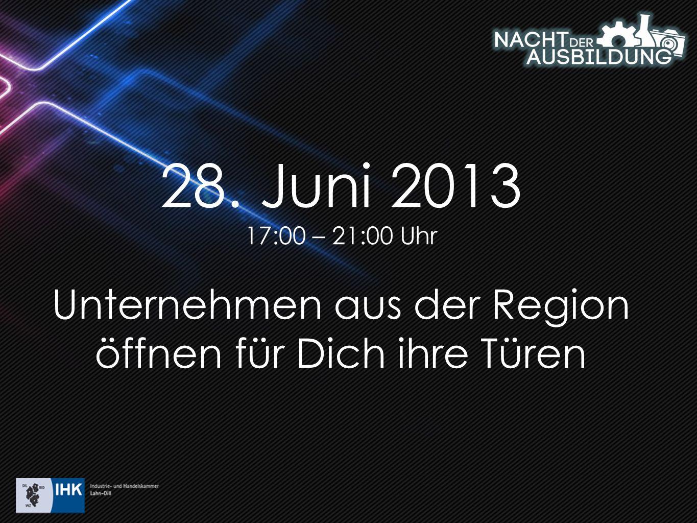 28. Juni 2013 17:00 – 21:00 Uhr Unternehmen aus der Region öffnen für Dich ihre Türen
