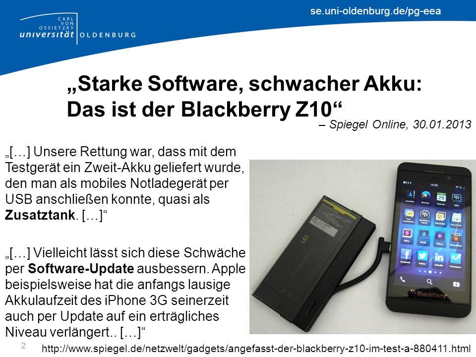 se.uni-oldenburg.de/pg-eea Starke Software, schwacher Akku: Das ist der Blackberry Z10 2 – Spiegel Online, 30.01.2013 […] Unsere Rettung war, dass mit dem Testgerät ein Zweit-Akku geliefert wurde, den man als mobiles Notladegerät per USB anschließen konnte, quasi als Zusatztank.
