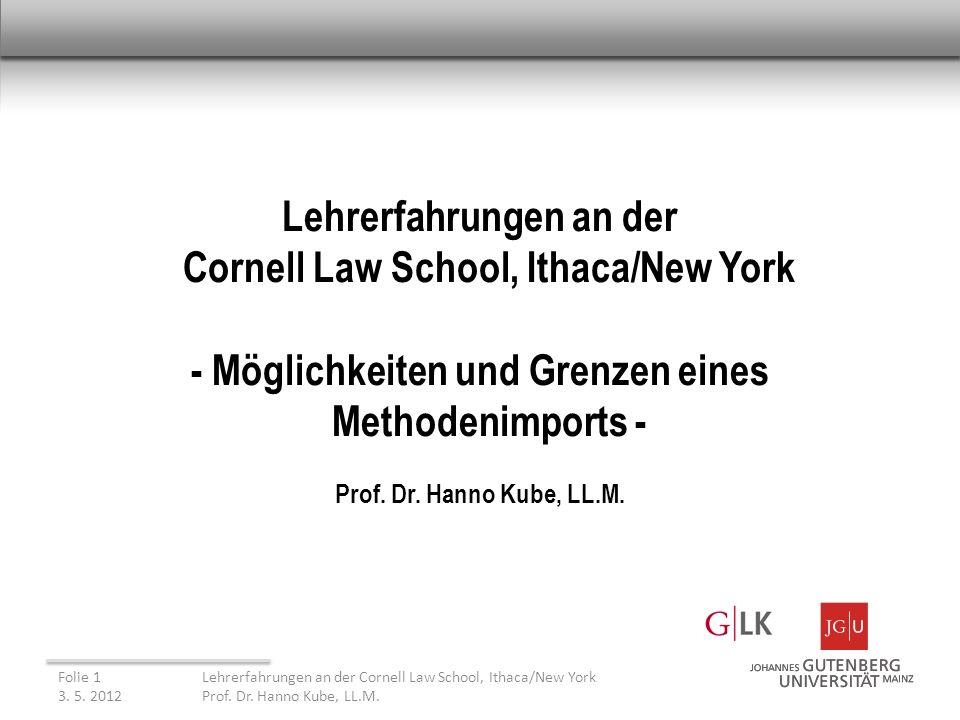 Lehrerfahrungen an der Cornell Law School, Ithaca/New York - Möglichkeiten und Grenzen eines Methodenimports - Prof.
