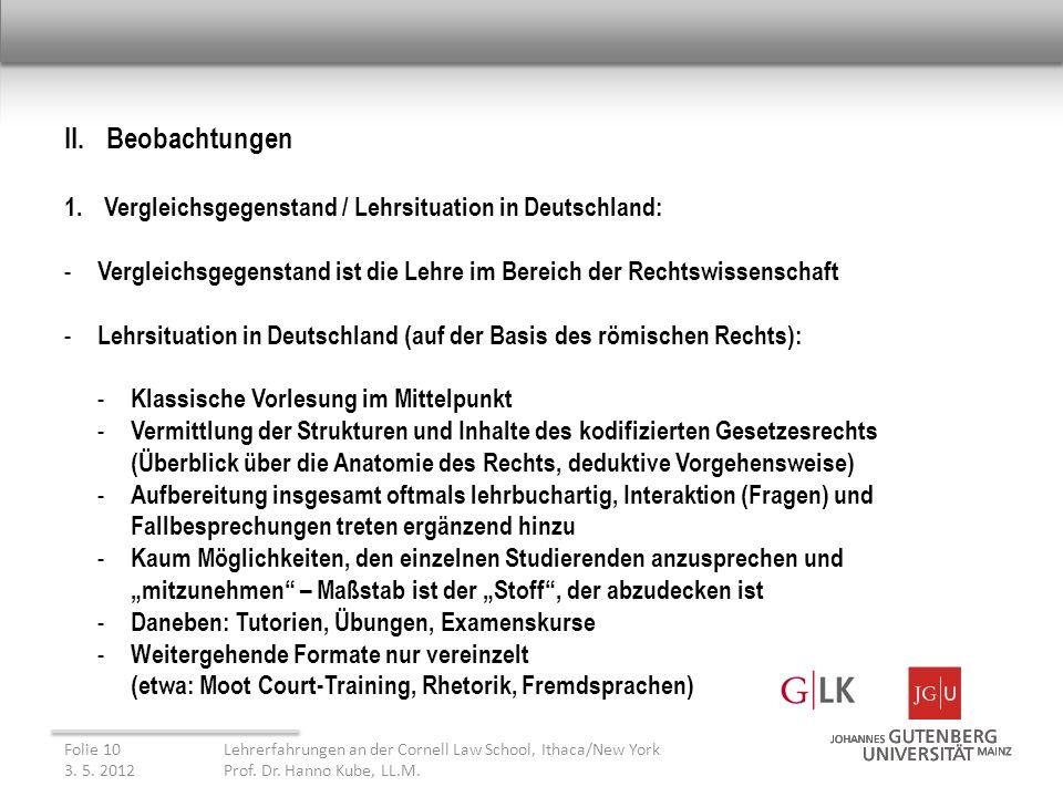 II. Beobachtungen 1.Vergleichsgegenstand / Lehrsituation in Deutschland: - Vergleichsgegenstand ist die Lehre im Bereich der Rechtswissenschaft - Lehr