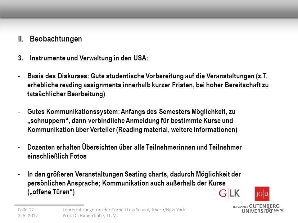II. Beobachtungen 3.Instrumente und Verwaltung in den USA: - Basis des Diskurses: Gute studentische Vorbereitung auf die Veranstaltungen (z.T. erhebli