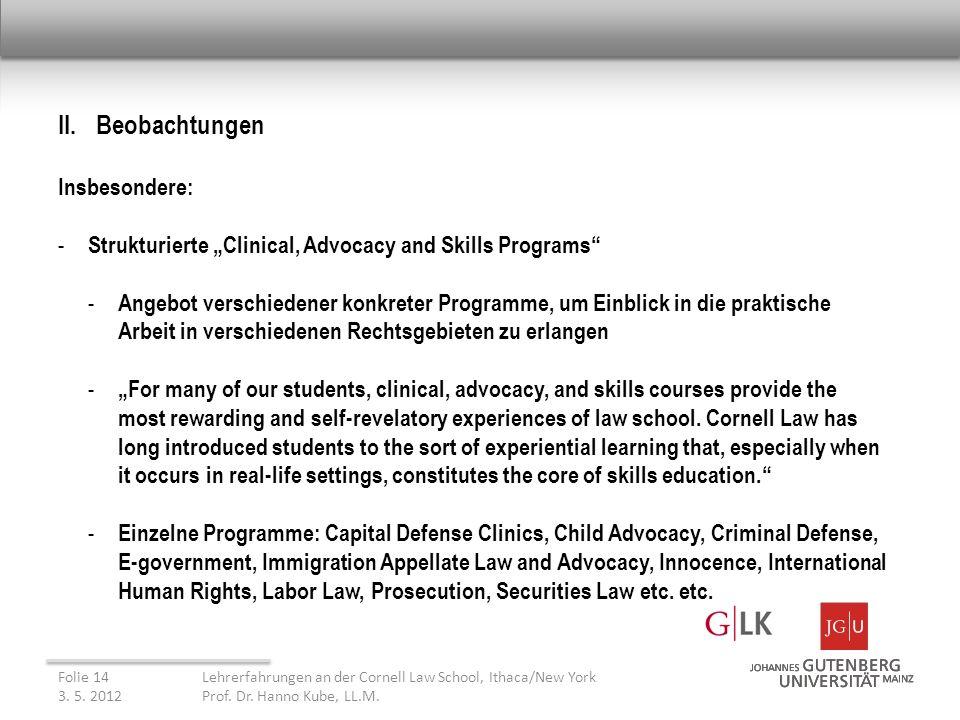 II. Beobachtungen Insbesondere: - Strukturierte Clinical, Advocacy and Skills Programs - Angebot verschiedener konkreter Programme, um Einblick in die