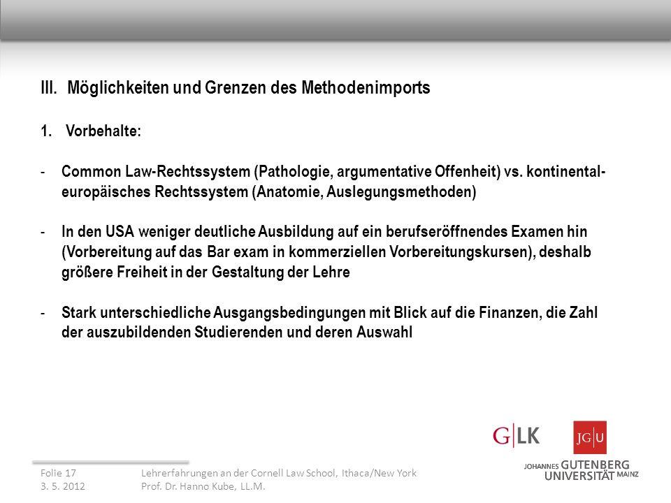 III. Möglichkeiten und Grenzen des Methodenimports 1.Vorbehalte: - Common Law-Rechtssystem (Pathologie, argumentative Offenheit) vs. kontinental- euro